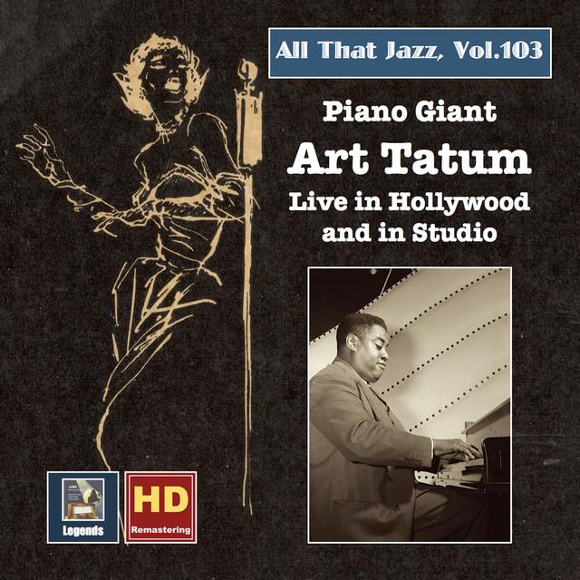 Art Tatum All That Jazz, Vol. 103: Piano Giant – Art Tatum Live in Hollywood and in Studio album cover