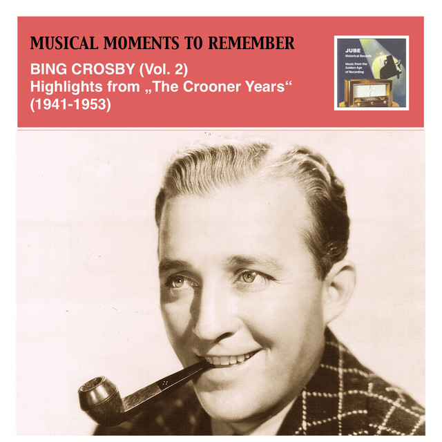 """Musical Moments to Remember: Bing Crosby Vol. 2 (Highlights from """"The Crooner Years"""", 1941-1953)"""