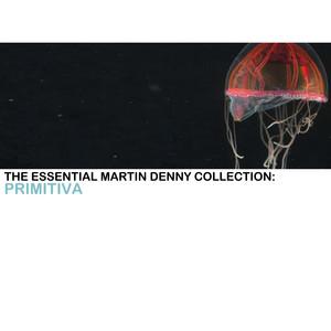 The Essential Martin Denny Collection: Primitiva Albumcover