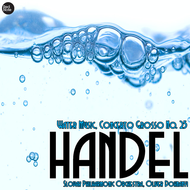 Handel: Water Music, Concerto Grosso No. 25 by Slovak Philharmonic ...