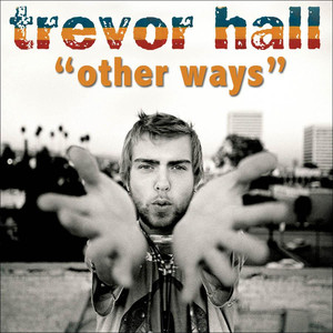 Other Ways - Trevor Hall