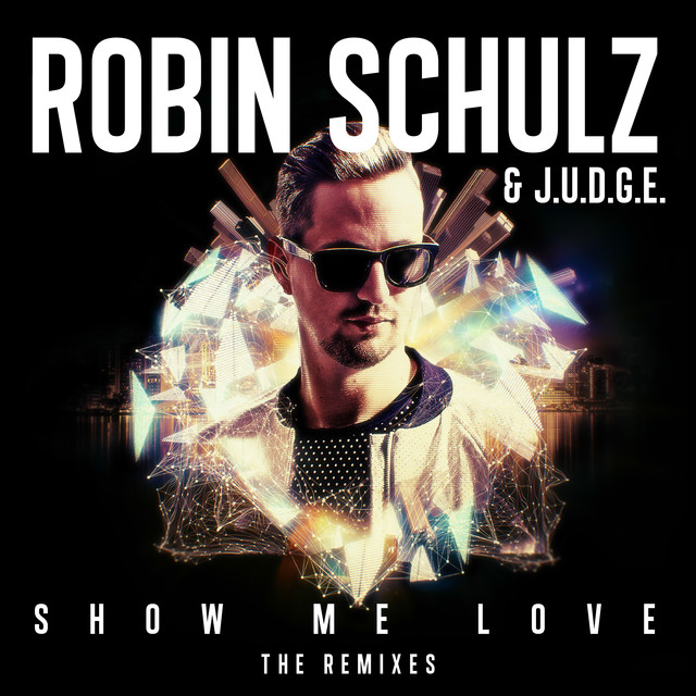 Album cover for Show Me Love (The Remixes) by Robin Schulz, J.U.D.G.E.