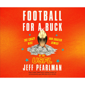 Football for a Buck - The Crazy Rise and Crazier Demise of the USFL (Unabridged)