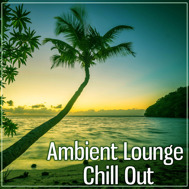 Ambient Lounge Chill Out – Finest Chill Out Electronic Beats