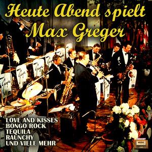 Heute Abend spielt Max Greger