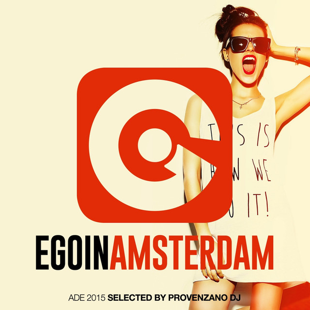 Ego in Amsterdam Selected by Provenzano DJ (Special Ade 2015 Edition)