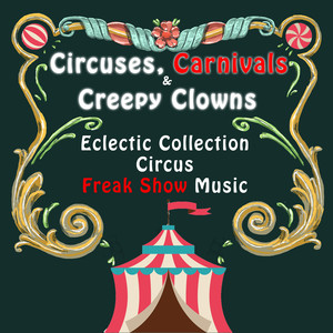 Circuses, Carnivals & Creepy Clowns: An Eclectic Collection of Circus & Freak Show Music album