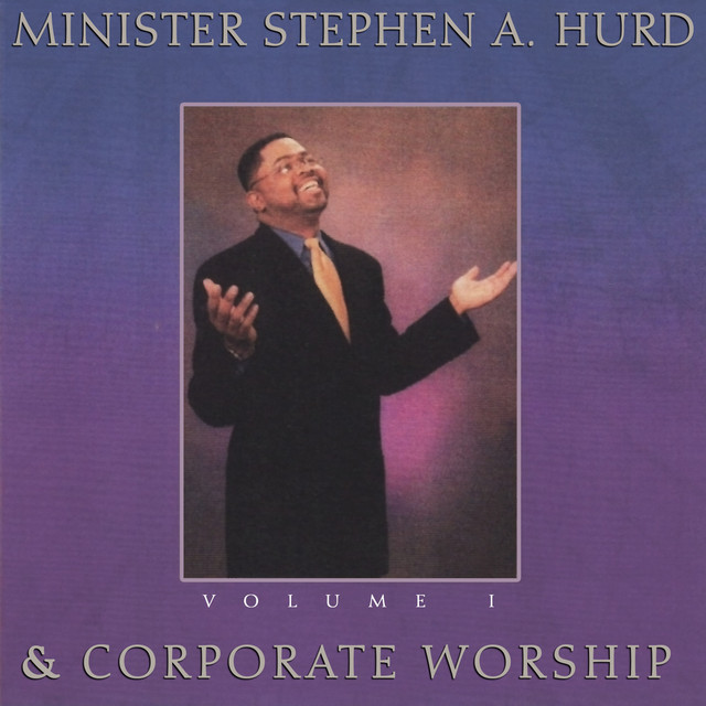 Minister Stephen A. Hurd & Corporate Worship, Vol. 1