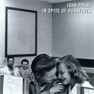 In Spite of Ourselves - John Prine