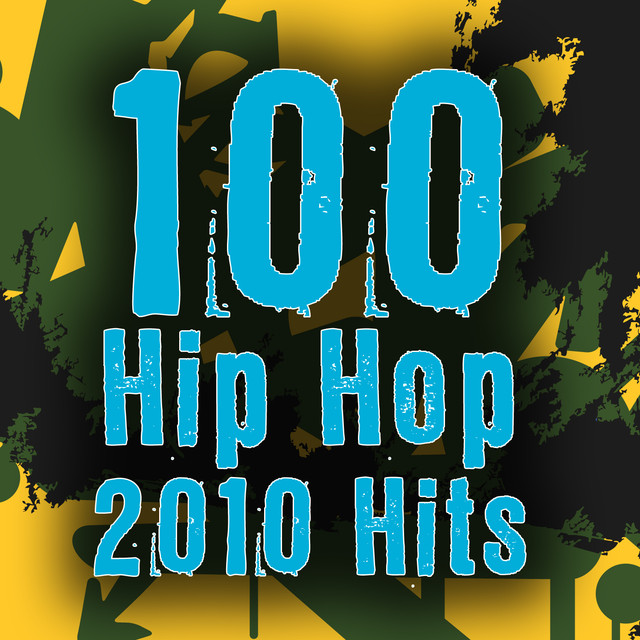 100 Hip Hop 2010 Hits by Top Hip Hop DJs on Spotify
