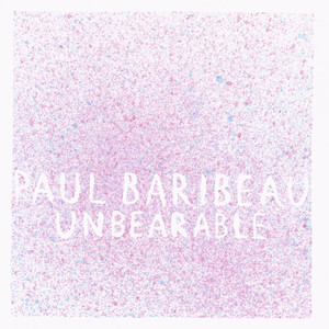 Unbearable - Paul Baribeau