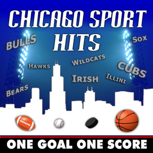 Chicago Sport Hits: One Goal One Score (Sounds of the Stadium Go Bulls. Bears, Blackhawks, Cubs, Sox Wildcats, Illini and the Irish) Albümü