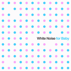 White Noise for Baby: Soothing Sounds for Newborn Babies to Aid Sleep Albumcover