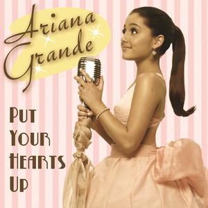 Put Your Hearts Up - Ariana Grande