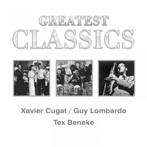 Greatest Classics: Xavier Cugat, Guy Lombardo, Tex Beneke album