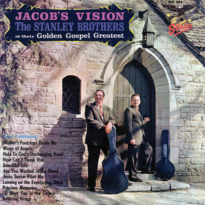 Jacob's Vision - The Stanley Brothers At Their Golden Gospel Greatest