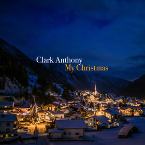 Album cover for My Christmas by Clark Anthony