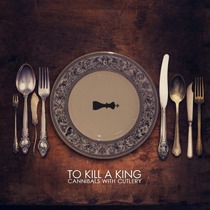 Cannibals With Cutlery - To Kill A King