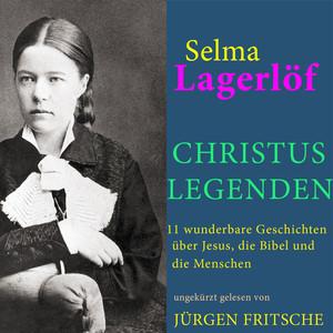 Selma Lagerlöf: Christuslegenden (11 wunderbare Geschichten über Jesus, die Bibel und die Menschen) Audiobook