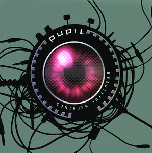 Beautiful Machines - Pupil