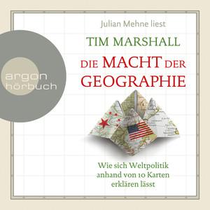 Die Macht der Geographie - Wie sich Weltpolitik anhand von 10 Karten erklären lässt (Ungekürzte Lesung) Audiobook