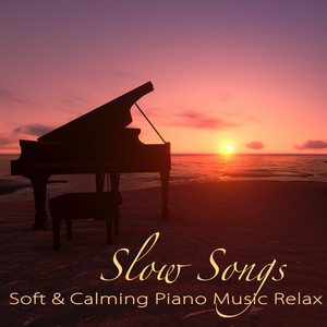 Slow Songs – Soft & Calming Piano Music Relax, Heal Your Soul with Music album