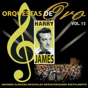 Orquestas de Oro: Harry James, Vol. 15