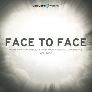 Face to Face: Worship from the 2013 Vineyard National Conference, Vol. 3 album