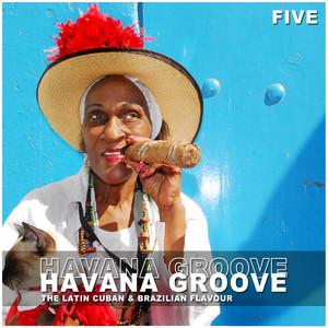 Havana Groove, Vol. 5 - The Latin Cuban & Brazilian Flavour album