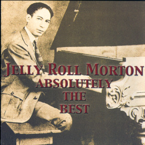 Absolutely The Best: Jelly Roll Morton