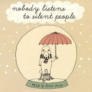 Nobody Listens to Silent People - Milk and Fruit Juice