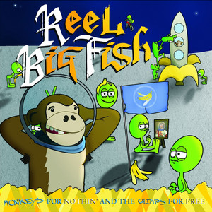 Monkeys For Nothin' And The Chimps For Free - Reel Big Fish