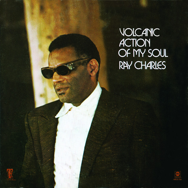 Volcanic Action Of My Soul By Ray Charles On Spotify