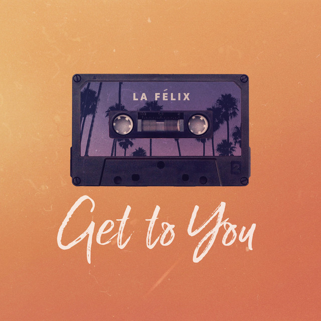La Felix, Joshua Moriarty - Get To You image cover