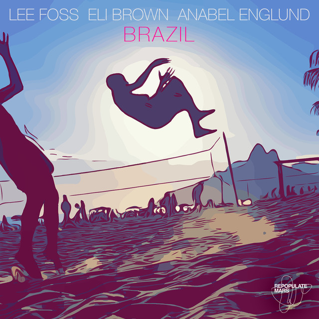 Lee Foss + Eli Brown + Anabel Englund – Brazil