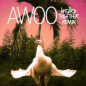 Awoo (Weird Together Remix) Albümü