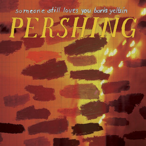 Pershing - Someone Still Loves You Boris Yeltsin