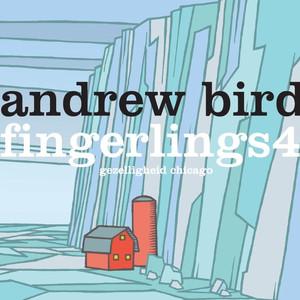 Fingerlings 4 - Andrew Bird