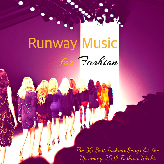 Runway Music for Fashion - The 30 Best Fashion Songs for the