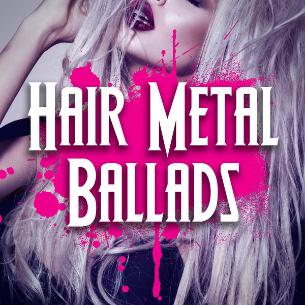 Hair Metal Ballads by Various Artists on Spotify