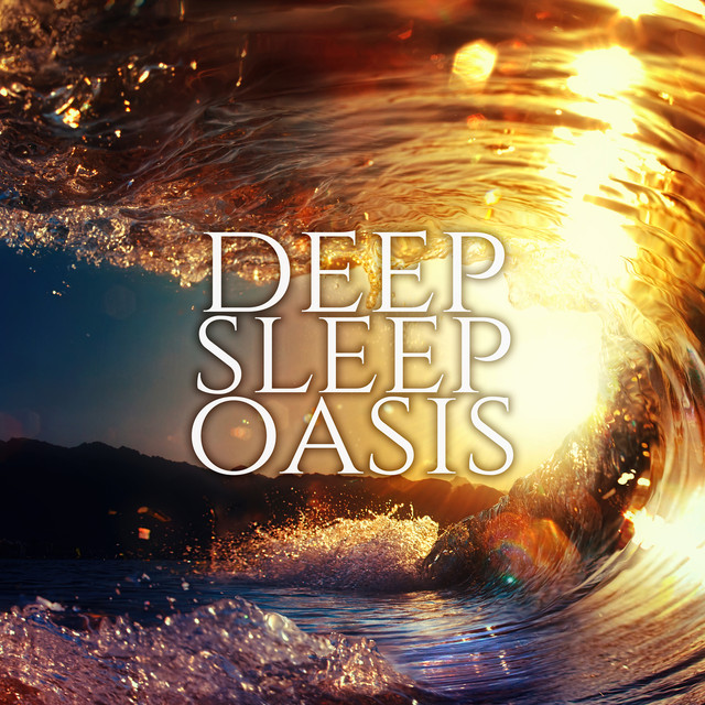 Deep Sleep Oasis – Music for Relaxation & Meditation, Sleep