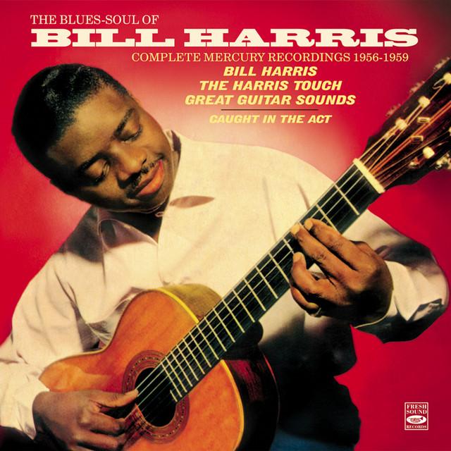 Bill Harris The Blues-Soul of Bill Harris . Complete Mercury Recordings 1956-1959.