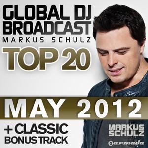 Global DJ Broadcast Top 20 - May 2012 (Including Classic Bonus Track) album