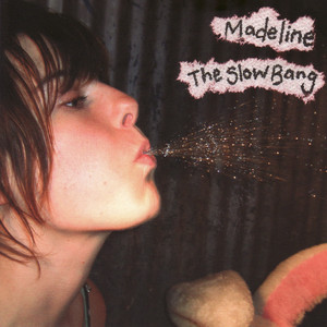 The Slow Bang - Madeline