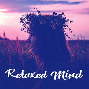 Relaxed Mind – Serenity New Age Songs for Rest, Relaxing Music, Peaceful Nature Sounds Albümü