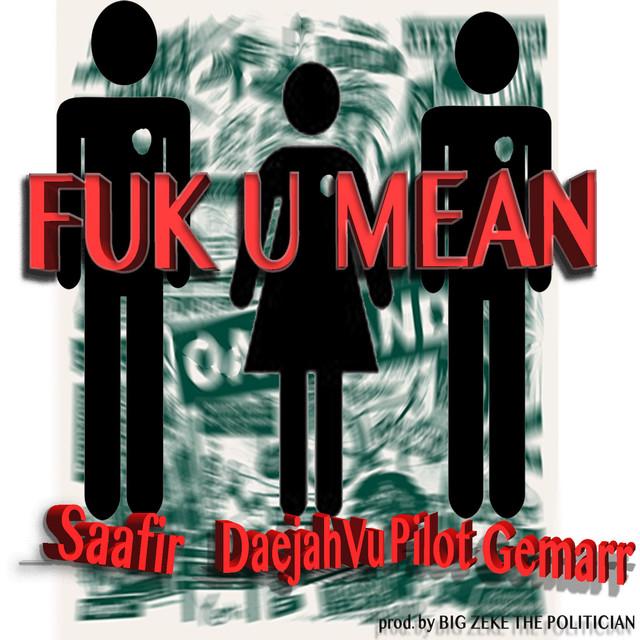 Fuk U Mean (feat. Daejah Vu & Pilot Gemarr) - Single