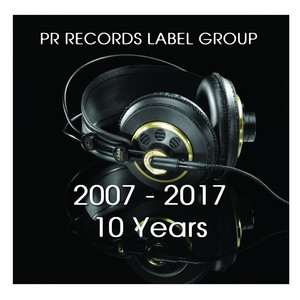 PR RECORDS LABEL GROUP 2007 -2017 10 Years