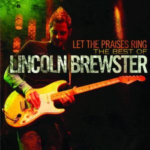 Let the Praises Ring : The Best of Lincoln Brewster - Lincoln Brewster