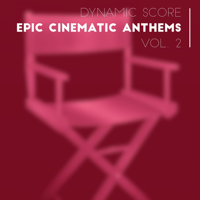 Dynamic Score: Epic Cinematic Anthems Vol. 2