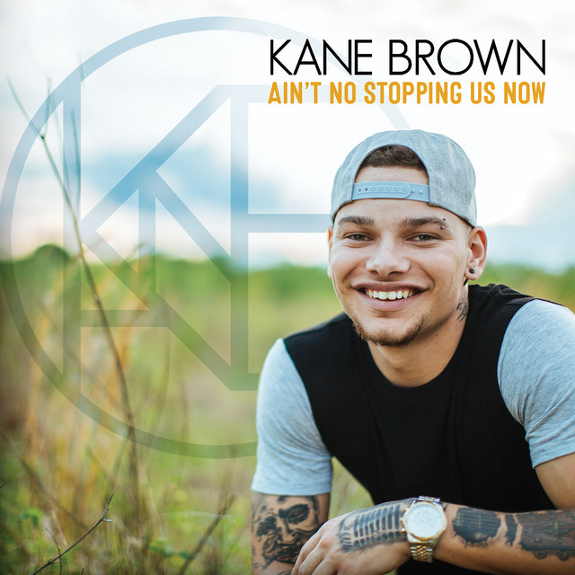 Kane Brown Deluxe Edition Kane Brown: Ain't No Stopping Us Now, A Song By Kane Brown On Spotify